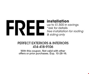 Free installation up to $1,500 in savings *ask for details free installation for roofing & siding only. With this coupon. Not valid with other offers or prior purchases. Exp. 10-28-16.