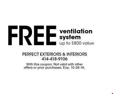 Free ventilation ystem up to $800 value . With this coupon. Not valid with other offers or prior purchases. Exp. 10-28-16.