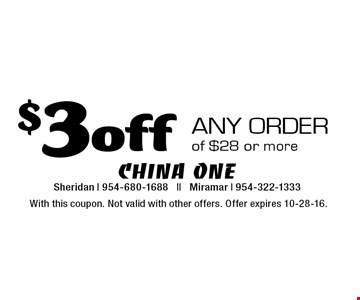 $3 off any order of $28 or more. With this coupon. Not valid with other offers. Offer expires 10-28-16.