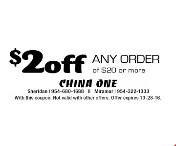 $2 off any order of $20 or more. With this coupon. Not valid with other offers. Offer expires 10-28-16.