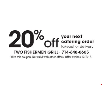20% off your next catering order. takeout or delivery. With this coupon. Not valid with other offers. Offer expires 12/2/16.