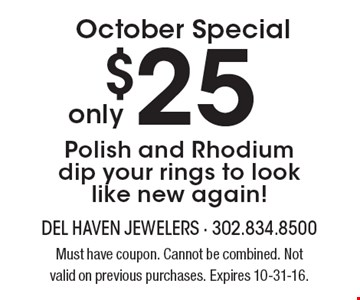 October Special - Only $25 Polish and Rhodium dip your rings to look like new again! Must have coupon. Cannot be combined. Not valid on previous purchases. Expires 10-31-16.