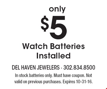 Only $5 Watch Batteries Installed. In stock batteries only. Must have coupon. Not valid on previous purchases. Expires 10-31-16.