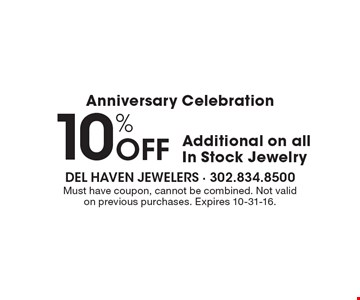 Anniversary Celebration - 10% Off Additional on all In Stock Jewelry. Must have coupon, cannot be combined. Not valid on previous purchases. Expires 10-31-16.