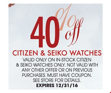40% off Citizen & Seiko Watches. See store for details.