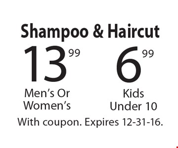 Shampoo & Haircut. Kids Under 10 6.99. Men's Or Women's 13.99. With coupon. Expires 12-31-16.