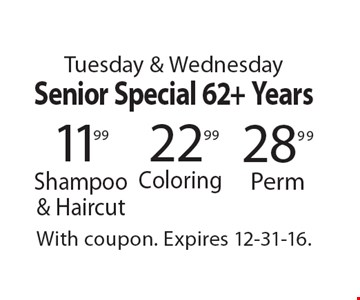 Tuesday & Wednesday Senior Special 62+ Years.11.99 Shampoo & Haircut. 22.99 Coloring. 28.99 Perm. With coupon. Expires 12-31-16.