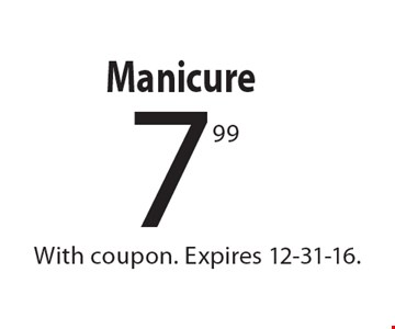 7.99 Manicure. With coupon. Expires 12-31-16.