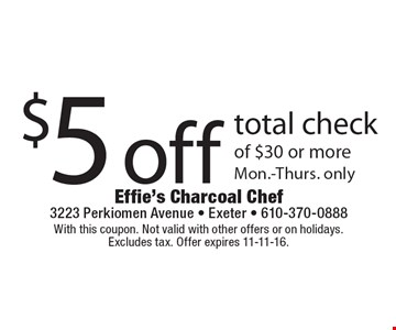 $5 off total check of $30 or more. Mon.-Thurs. only. With this coupon. Not valid with other offers or on holidays. Excludes tax. Offer expires 11-11-16.