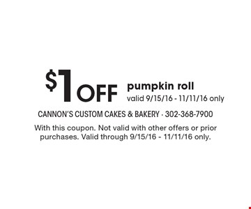 $1 Off pumpkin roll valid 9/15/16 - 11/11/16 only. With this coupon. Not valid with other offers or prior purchases. Valid through 9/15/16 - 11/11/16 only.