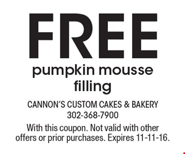 Free pumpkin mousse filling. With this coupon. Not valid with other offers or prior purchases. Expires 11-11-16.