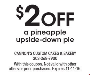$2 Off a pineapple upside-down pie. With this coupon. Not valid with other offers or prior purchases. Expires 11-11-16.