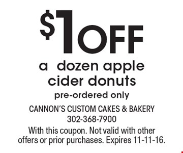 $1 Off a dozen apple cider donuts pre-ordered only. With this coupon. Not valid with other offers or prior purchases. Expires 11-11-16.