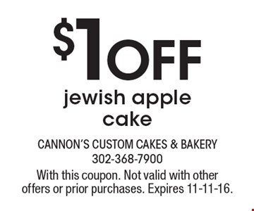 $1 Off jewish apple cake. With this coupon. Not valid with other offers or prior purchases. Expires 11-11-16.