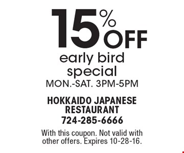 15% Off early bird special, Mon.-Sat. 3pm-5pm. With this coupon. Not valid with other offers. Expires 10-28-16.