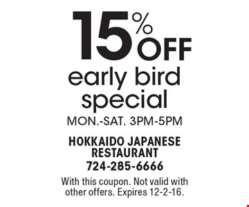 15% off early bird special Mon.-Sat. 3pm-5pm. With this coupon. Not valid with other offers. Expires 12-2-16.