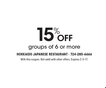 15% Off groups of 6 or more. With this coupon. Not valid with other offers. Expires 2-3-17.