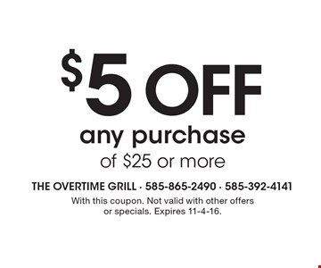 $5 off any purchase of $25 or more. With this coupon. Not valid with other offers or specials. Expires 11-4-16.