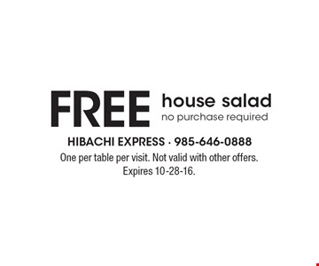 Free house salad. No purchase required. One per table per visit. Not valid with other offers. Expires 10-28-16.
