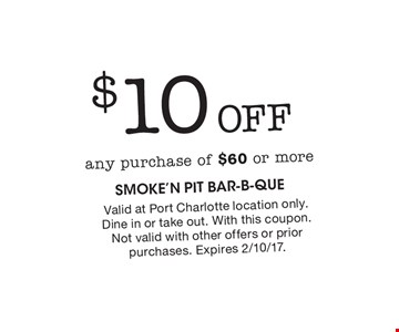 $10 Off any purchase of $60 or more. Valid at Port Charlotte location only. Dine in or take out. With this coupon. Not valid with other offers or prior purchases. Expires 2/10/17.