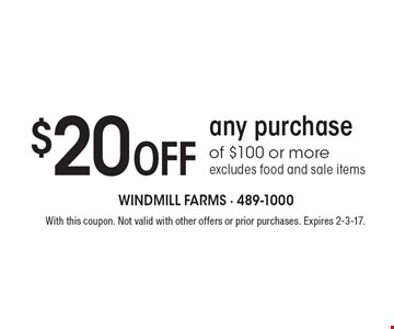 $20 Off any purchase of $100 or more. Excludes food and sale items. With this coupon. Not valid with other offers or prior purchases. Expires 2-3-17.