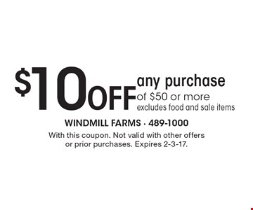 $10 Off any purchase of $50 or more. Excludes food and sale items. With this coupon. Not valid with other offers or prior purchases. Expires 2-3-17.