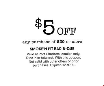 $5 Off any purchase of $30 or more. Valid at Port Charlotte location only. Dine in or take out. With this coupon. Not valid with other offers or prior purchases. Expires 12-9-16.