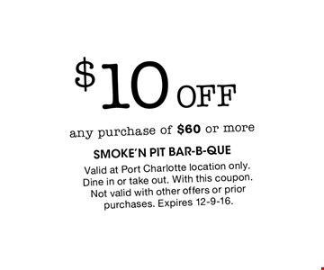 $10 Off any purchase of $60 or more. Valid at Port Charlotte location only. Dine in or take out. With this coupon. Not valid with other offers or prior purchases. Expires 12-9-16.