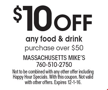 $10 Off any food & drink purchase over $50. Not to be combined with any other offer including Happy Hour Specials. With this coupon. Not valid with other offers. Expires 12-1-16.