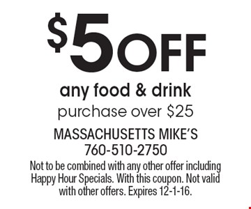 $5 Off any food & drinkpurchase over $25. Not to be combined with any other offer including Happy Hour Specials. With this coupon. Not valid with other offers. Expires 12-1-16.