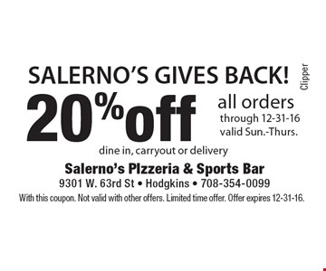 SALERNO'S GIVES BACK! 20% off all orders through 12-31-16 valid Sun.-Thurs. dine in, carryout or delivery . With this coupon. Not valid with other offers. Limited time offer. Offer expires 12-31-16.