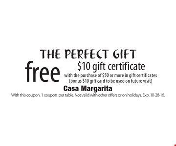 The perfect gift. Free $10 gift certificate with the purchase of $50 or more in gift certificates (bonus $10 gift card to be used on future visit). With this coupon. 1 coupon per table. Not valid with other offers or on holidays. Exp. 10-28-16.