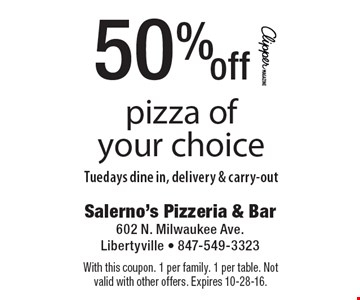 50% off pizza of your choice. Tuesdays dine in, delivery & carry-out. With this coupon. 1 per family. 1 per table. Not valid with other offers. Expires 10-28-16.
