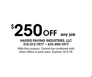 $250 Off any job. With this coupon. Cannot be combined with other offers or prior jobs. Expires 12-9-16.