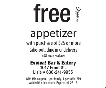 Free appetizer with purchase of $25 or more take-out, dine in or delivery ($8 max value). With this coupon. 1 per family. 1 per table. Not valid with other offers. Expires 10-28-16.