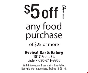 $5 off any food purchase of $25 or more. With this coupon. 1 per family. 1 per table. Not valid with other offers. Expires 10-28-16.