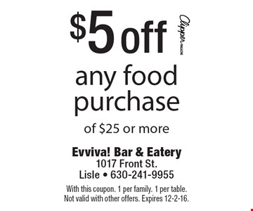 $5 off any food purchase of $25 or more. With this coupon. 1 per family. 1 per table. Not valid with other offers. Expires 12-2-16.