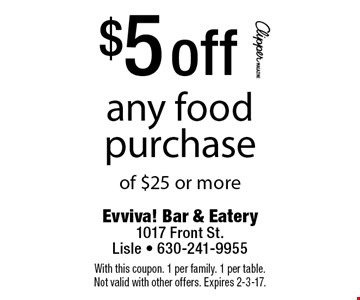 $5 off any food purchase of $25 or more. With this coupon. 1 per family. 1 per table. Not valid with other offers. Expires 2-3-17.