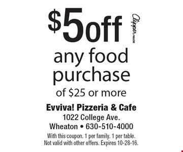 $5off any food purchase of $25 or more. With this coupon. 1 per family. 1 per table. Not valid with other offers. Expires 10-28-16.