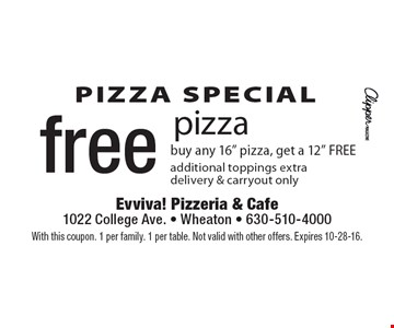 PIZZA SPECIAL free pizza buy any 16