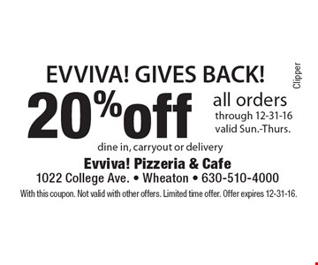 Evviva! Gives Back! 20% off all orders through 12-31-16. Valid Sun.-Thurs. Dine in, carryout or delivery. With this coupon. Not valid with other offers. Limited time offer. Offer expires 12-31-16.
