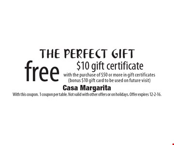 The perfect gift! Free $10 gift certificate with the purchase of $50 or more in gift certificates (bonus $10 gift card to be used on future visit). With this coupon. 1 coupon per table. Not valid with other offers or on holidays. Offer expires 12-2-16.