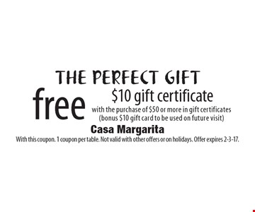 The perfect gift. Free $10 gift certificate with the purchase of $50 or more in gift certificates (bonus $10 gift card to be used on future visit). With this coupon. 1 coupon per table. Not valid with other offers or on holidays. Offer expires 2-3-17.