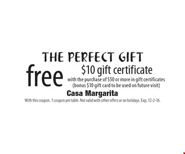The perfect gift free $10 gift certificate with the purchase of $50 or more in gift certificates (bonus $10 gift card to be used on future visit). With this coupon. 1 coupon per table. Not valid with other offers or on holidays. Exp. 12-2-16.