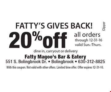 Fatty's Gives Back! 20% off all orders through 12-31-16. Valid Sun.-Thurs. Dine in, carryout or delivery. With this coupon. Not valid with other offers. Limited time offer. Offer expires 12-31-16.