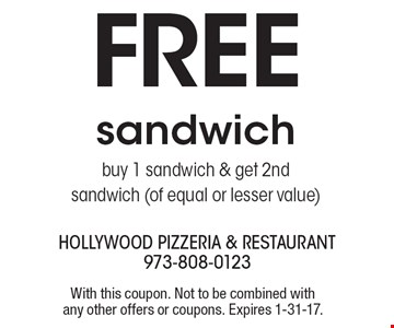 FREE sandwich. Buy 1 sandwich & get 2nd sandwich (of equal or lesser value). With this coupon. Not to be combined with any other offers or coupons. Expires 1-31-17.