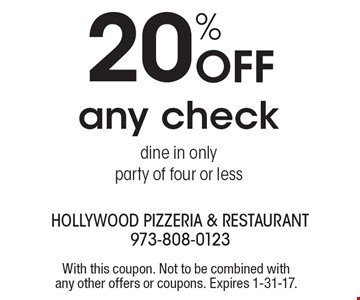 20% Off any check dine in only party of four or less. With this coupon. Not to be combined with any other offers or coupons. Expires 1-31-17.