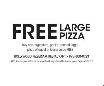 Free LARGE PIZZA. Buy one large pizza, get the second large pizza of equal or lesser value FREE. With this coupon. Not to be combined with any other offers or coupons. Expires 1-31-17.
