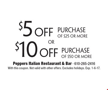 $10 off Purchase Of $50 Or More. $5 off Purchase Of $25 Or More. With this coupon. Not valid with other offers. Excludes holidays. Exp. 1-6-17.
