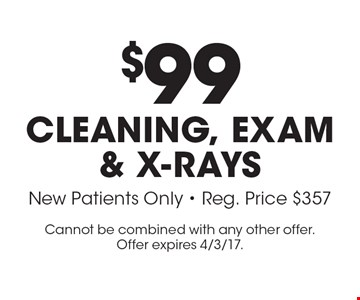 $99 Cleaning, Exam & X-Rays. New Patients Only - Reg. Price $357. Cannot be combined with any other offer. Offer expires 4/3/17.
